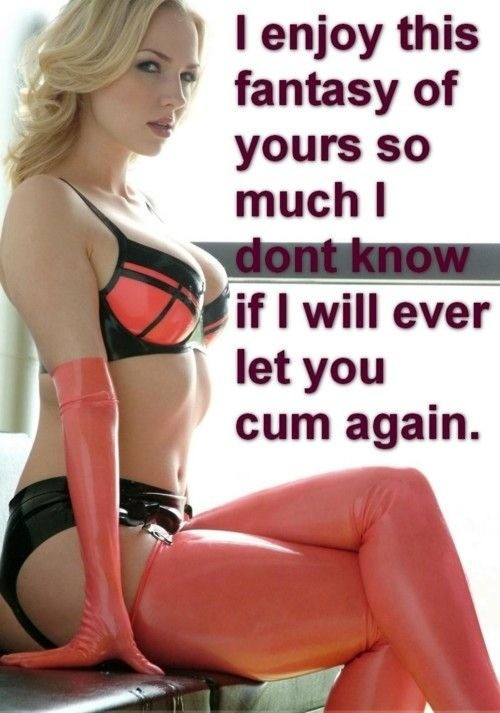Will I let you cum ever again?