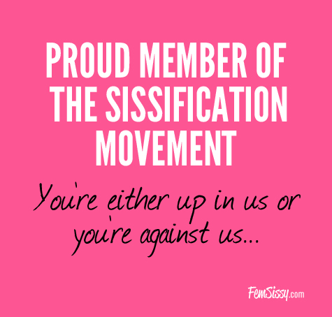 Are you part of the sissification movement?