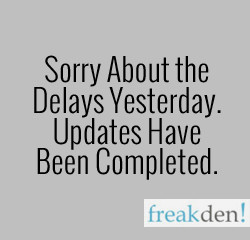 Sorry About the Delays! Updates are All Done :)