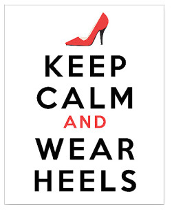 Keep Calm and Wear Heels!