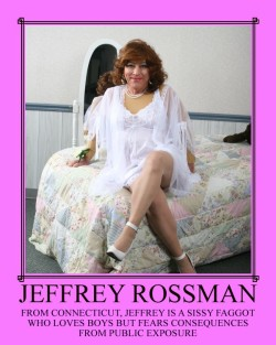 Exposing Jeffrey Rossman, a sissy faggot, from Connecticut in lingerie and high heels