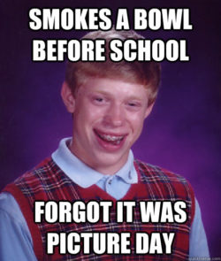 Bad Luck Brian Smoked a Bowl Before School