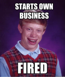 Bad Luck Brian Starts Own Business