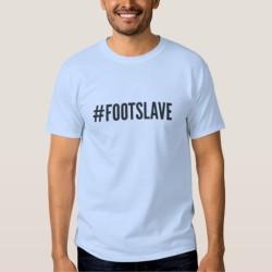 Foot Slaves T-Shirt: #FOOTSLAVE