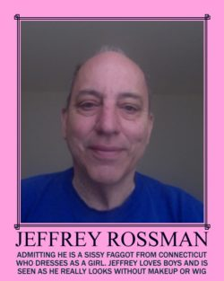 SISSY FAGGOT JEFFREY ROSSMAN FROM CONNECTICUT SHOWN AS HE REALLY LOOKS WITHOUT MAKEUP