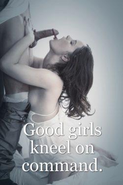 Good girls kneel on command for cock