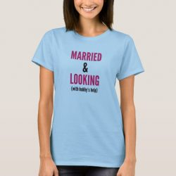 Married and Looking with My Hubby's Help Tee