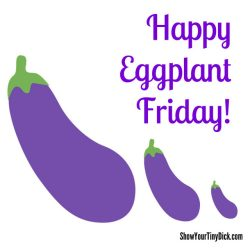 sytd:Happy Eggplant Friday Everyone! TGIEF!