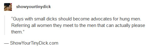 Guys with small dicks should become advocates for hung men