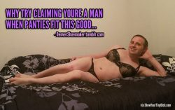Why try claiming you're a man when panties fit you this good! – @denvershoemaker