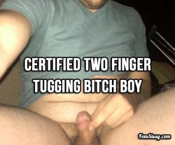 Officially certified two finger tugging bitch boy