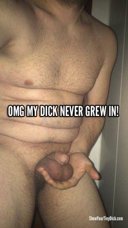 OMG his dick never grew in