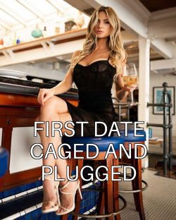 Caged and plugged on the first date