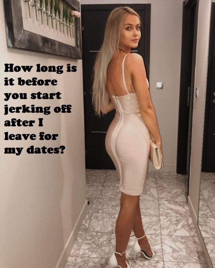 Bet you are gonna jerk off while I date other men