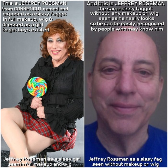 Before and after pics of sissy faggot Jeffrey Rossman from Connecticut