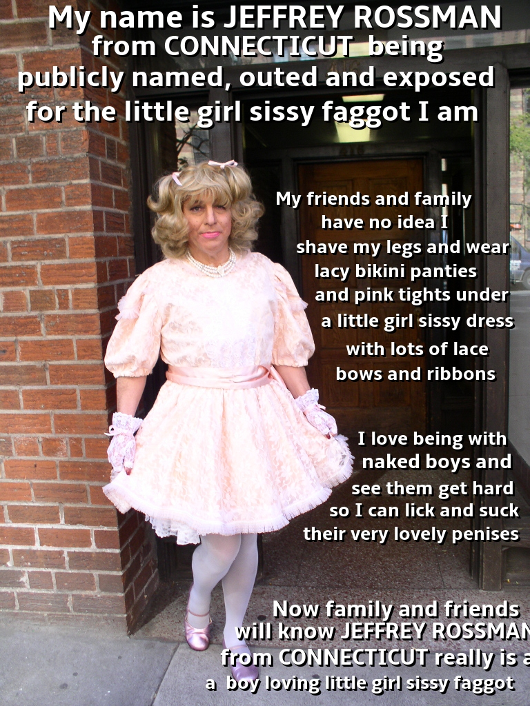 Jeffrey Rossman from Connecticut outed as a little girl sissy faggot