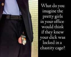 Imagine what they'd think if they knew about your chastity cage