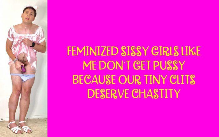 Feminized sissy clits deserve chastity and zero pussy