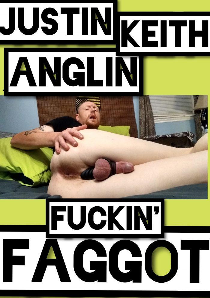 Justin Keith Anglin: Fuckin' Faggot