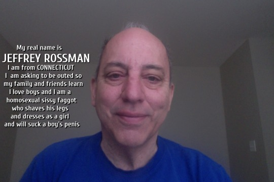 JEFFREY ROSSMAN FROM CONNECTICUT BEING OUTED AS A BOY LOVING SISSY FAGGOT….